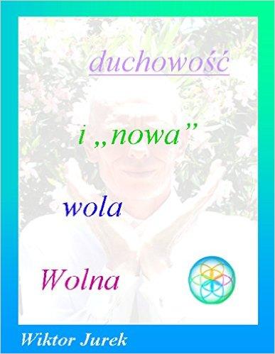 """Duchowość i """"nowa"""" wolna Wola"""